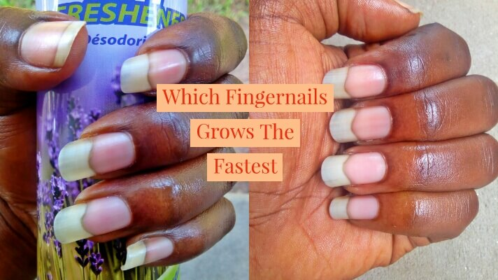 Which Fingernail Grows The Fastest And Why?