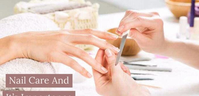 What is nail care, fingernail care, toenail care, nail care routine