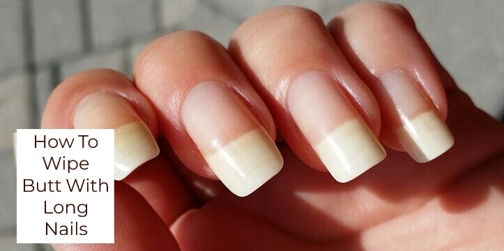 How To Wipe Your Bum With Long Nails In 3 Practical Ways