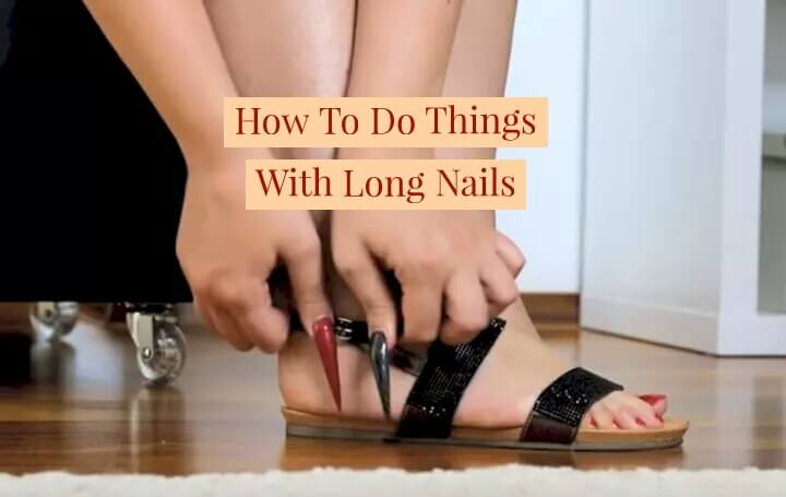 How To Do Things With Long Nails With Ease (15 Hacks)
