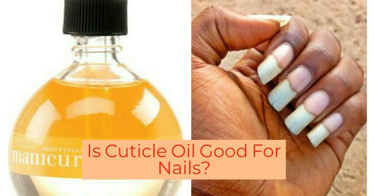 Is Cuticle Oil Good For Nails? Find Out Now