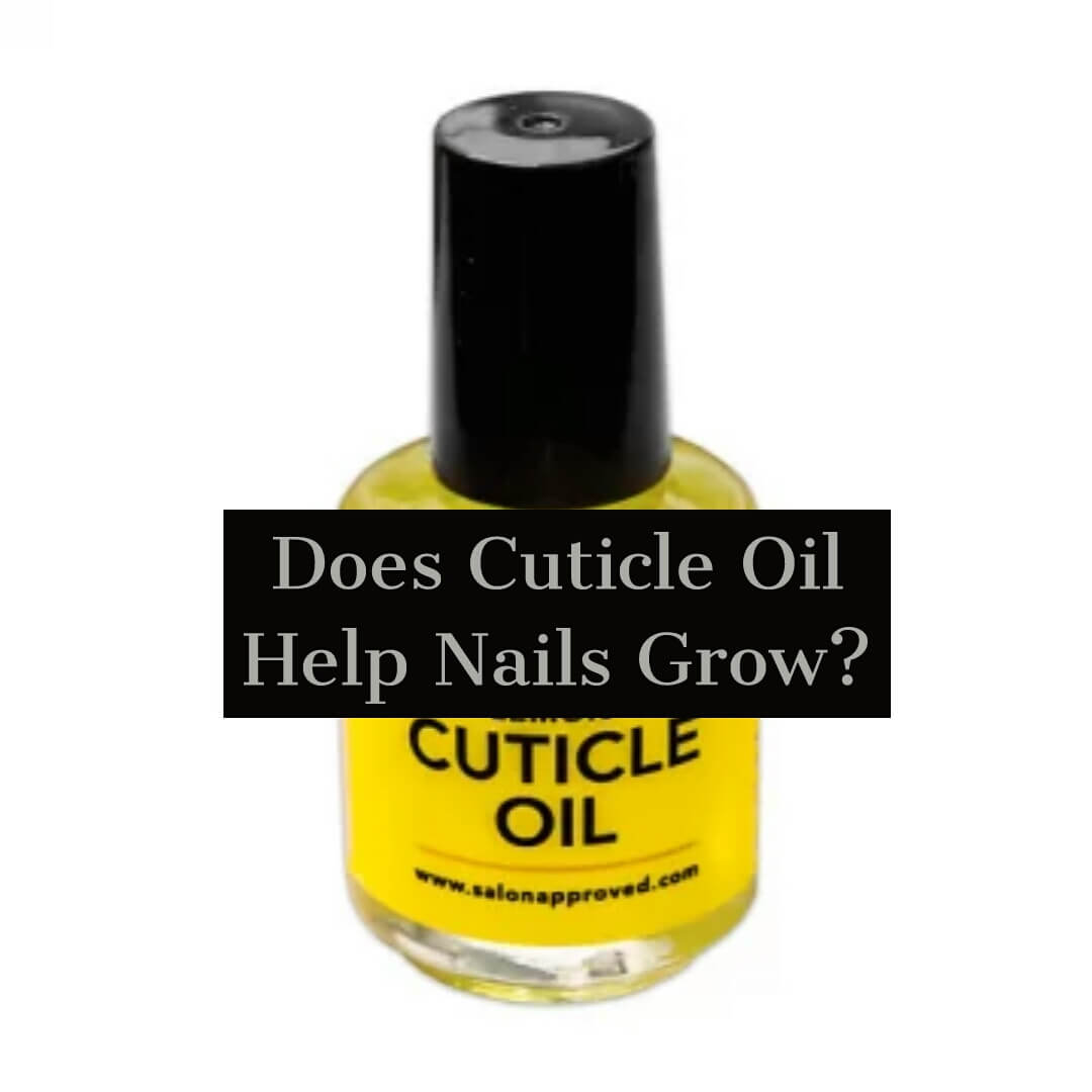 Does Cuticle Oil Help Nails Grow? Learn Now