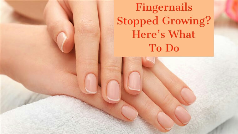 Fingernails Stopped Growing? Here's What To Do