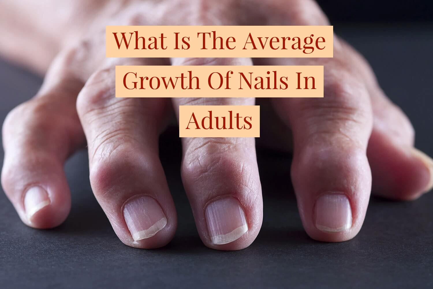 What Is The Average Growth Rate Of Nails In Adults ?