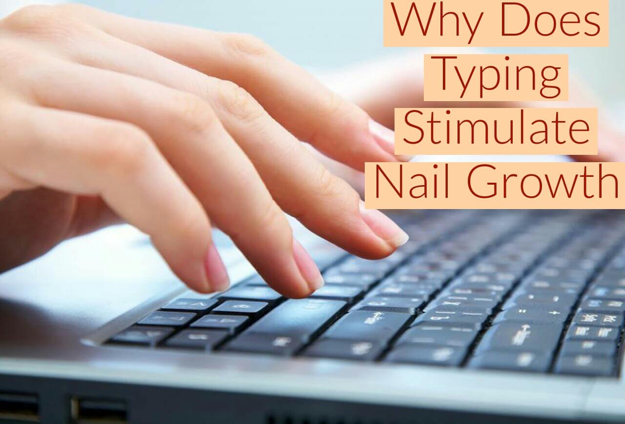 Why Does Typing Stimulate Nail Growth? (Reasons)