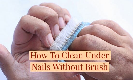 How To Clean Under Nails Without Brush