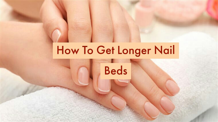 How To Get Long Nail Beds (Step By Step Guide)