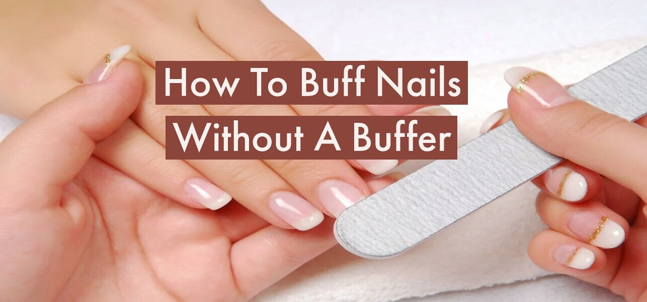 How To Buff Nails Without A Buffer (9 Easy Steps + Vids)