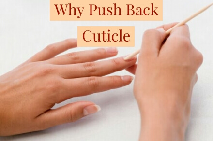 Why Push Back Cuticles